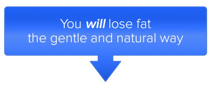 You will lose fat the getnle and natural way