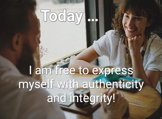 Today … I am free to express myself with authenticity and integrity!
