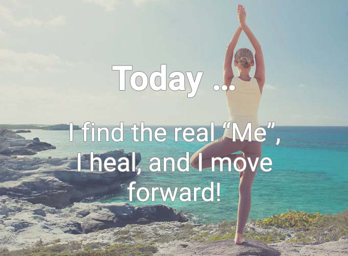 "Today … I find the real ""Me"", I heal and I move forward!"